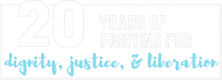 20 Years of Fighting For Dignity, Justice, & Liberation